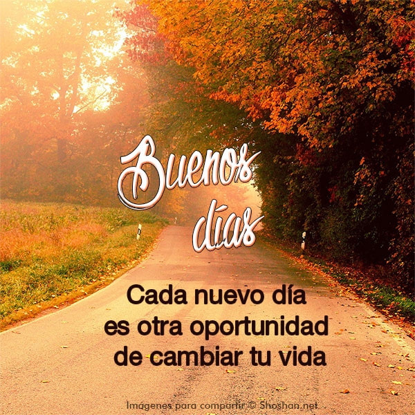 Feliz Dia De Accion De Gracia >> Imágenes para compartir. Buenos días. Cada nuevo día es otra oportunidad de cambiar tu vida